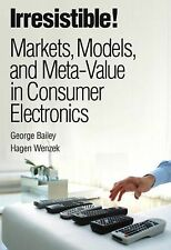 Irresistible! Markets, Models, and Meta-Value in Consumer Electronics by...