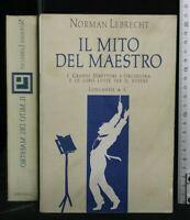 IL MITO DEL MAESTRO. Norman Lebrecht. Longanesi & C.