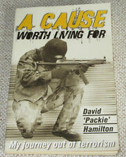 A Cause Worth Living for:My Journey Out of Terrorism: David 'Packie'Hamilton PB