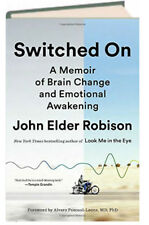Switched On : A Memoir of Brain Change and Emotional Awakening by John E Robison