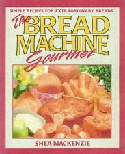 The Bread Machine Gourmet: Simple Recipes for Extr
