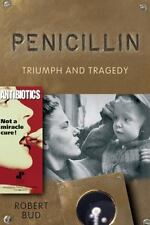 Penicillin: Triumph and Tragedy: By Bud, Robert