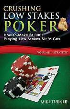 Turner, Mike : Crushing Low Stakes Poker: How to Make $