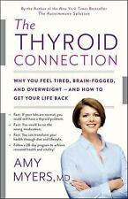 The Thyroid Connection : Why You Feel Tired, Brain-Fogged, and Overweight --...