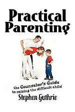 Practical Parenting A Counselor's Guide To Raising The Difficult Child: By St...