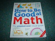 How To Be Good At Math by Dorling Kindersley Publishing Staff (2016, Paperback)