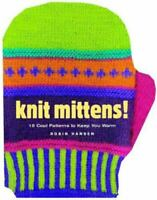 Knit Mittens!: 15 Cool Patterns to Keep You Warm by Hansen, Robin