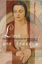 Love and Freedom: Professional Women and the Reshaping of Personal Life