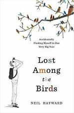 Lost among the Birds : Accidentally Finding Myself in One Very Big Year by...