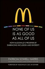 None of Us Is as Good as All of Us: How McDonald's Prospers by Embracing: Used