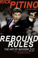 The Rebound Rules : The Art of Success 2. 0 by Rick Pitino and Pat Forde