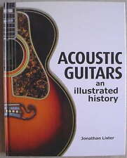 ACOUSTIC GUITARS An Illustrated History Jonathan Lister 1st HC 2010 L@@K WOW!!!