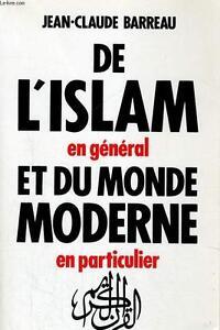 DE L'ISLAM EN GÉNÉRAL ET DU MONDE MODERNE EN PARTICULIER**** BARREAU Jean-Claude