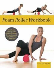Foam Roller Workbook: Illustrated Step-by-Step Guide to Stretching, Strengthe...