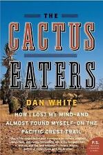 P. S. Ser.: The Cactus Eaters : How I Lost My Mind - And Almost Found Myself...