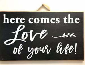 Here comes the LOVE of your life sign Wedding decor ceremony carry down aisle