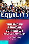 The End of Straight Supremacy: Realizing Gay Liberation (Paperback or Softback)