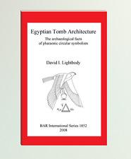 Egyptology Monograph - Dr David Ian Lightbody - Egyptian Tomb Architecture