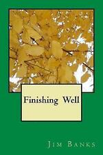 Finishing Well by Banks, Jim -Paperback