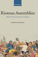 NEW Riotous Assemblies: Popular Protest in Hanoverian England by Adrian Randall