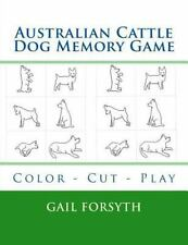 Australian Cattle Dog Memory Game : Color - Cut - Play by Gail Forsyth (2015,.