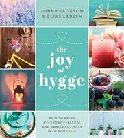 The Joy of Hygge: How to Bring Everyday Pleasure and Danish Coziness into Your L
