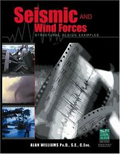 Seismic and Wind Forces : Structural Design Examples by Alan Williams