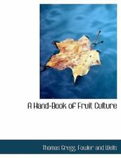 A Hand-Book of Fruit Culture by Thomas Gregg (2010, Hardcover)