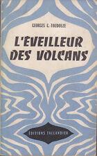 C1 Georges Gustave TOUDOUZE - L EVEILLEUR DES VOLCANS Tallandier EPUISE