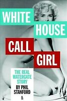 White House Call Girl : The Real Watergate Story, Paperback by Stanford, Phil...