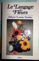 LE LANGAGE DES FLEURS - MARIE LOUISE SONDAZ - EDITIONS SOLAR 1974