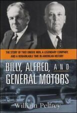 Billy, Alfred, and General Motors : The Story of Two Unique Men, a Legendary Com