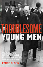 New, Troublesome Young Men: the Rebels Who Brought Churchill to Power in 1940 an