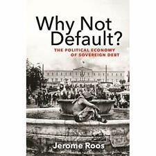 Why Not Default?: The Political Economy of Sovereign De - Hardback NEW Roos, Jer