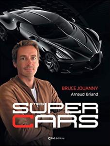BEAU LIVRE - MES SUPERS CARS, L'AUTOMOBILE D'EXCEPTION.../ JOUANNY, BRIAND, CASA