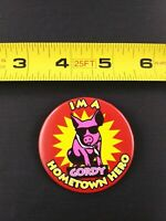 Vintage Gordy's I'm A Hometown Hero PIG Sunglasses pin button pinback *EE69