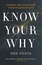 Know Your Why: Finding and Fulfilling Your Calling in Life, Costa, Ken, Good Boo