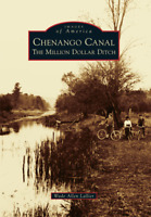 Chenango Canal: The Million Dollar Ditch [Images of America] [NY]