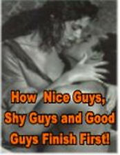 How Nice Guys, Shy Guys & Good Guys Finish 1st For Relationships With Women (CD)