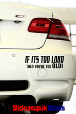 Too loud 2old Novelty Quality Funny Bumper Sticker Car or Motorcycle 16 colours!