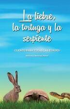 La Liebre, la Tortuga y la Serpiente : Cuento para Todas Las Edades by...