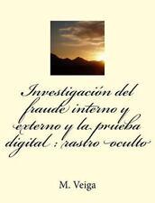 Investigación Del Fraude Interno y Externo y la Prueba Digital : Rastro...
