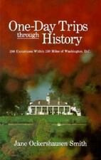 One-Day Trips Through History: 200 Excursions Within 150 Miles of Washington, ..