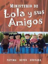 Ministerio de Lola y Sus Amigos by Fatima Reyes Guevara (2013, Paperback)