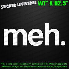 "meh Funny Meme Vinyl Die Cut Car Window Decal Sticker 7""X2.5"" Craze Trend 0160"