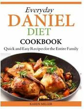 Everyday Daniel Diet Cookbook Quick and Easy Recipes for the Entire Family by...
