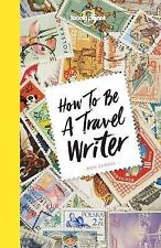 Lonely Planet: How to Be a Travel Writer by Don George and Lonely Planet...