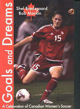 Goals and Dreams: A Celebration of Canadian Women's Soccer - New Book Mackin, Bo