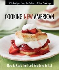 Cooking New American : How to Cook the Food You Really Love to Eat by Fine...