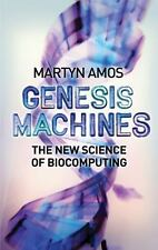 Genesis Machines : The New Science of Biocomputing by Martyn Amos (2008, HC)